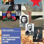 """Conférence de Rémy Herrera sur les """" Figures révolutionnaires de l'Amérique Latine """" - Analyse communiste internationale"""