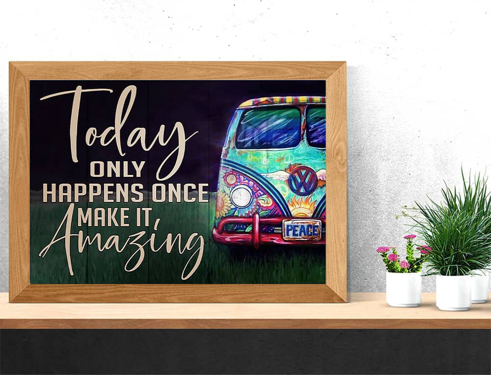 Hippie Camper Van Today Only Happens Once Make It Amazing Horizontal poster, canvas