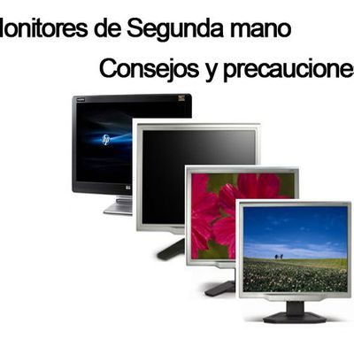 Monitores de segunda mano: consejos y precauciones para la compra
