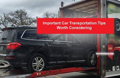 Important Car Transportation Tips Worth Considering