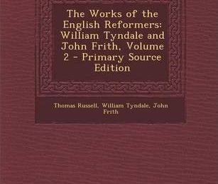 Read online PDF, EPUB, MOBI  The Works of the English Reformers  William Tyndale and John Frith, Volume 2 - Primary Source Edition