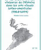 30 | 2015 La représentation des violences de l'Histoire dans les arts visuels latino-américains (1968-2014)