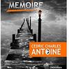 Les hurlements de la mémoire : Cédric Charles ANTOINE
