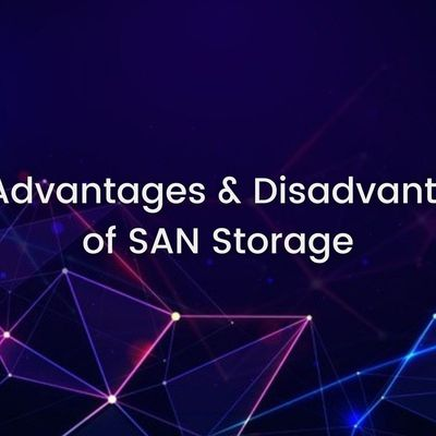 The Advantages & Disadvantages of SAN Storage