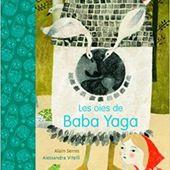 Les oies de Baba Yaga. Alain SERRES et Alessandra VITELLI - 2016 (Dès 8 ans)