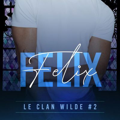 Le Clan Wilde tome 2 : Felix de Lucy LENNOX
