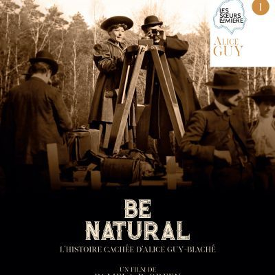 Be natural: l'histoire cachée d'Alice Guy-Blaché - Be natural: the untold story of Alice Guy-Blaché
