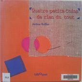 Quatre petits coins de rien du tout. Jérôme RUILLIER. + BookApp (Dès 2 ans) -