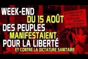 Week-end du 15 Août des peuples manifestaient pour la liberté et contre la dictature sanitaire, à chacun d'y voir plus clairement les revendications des peuples..