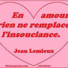L'INSOUCIANCE, 16 citations sur ce trait de caractère qui ne concerne pas que les enfants (Montherlant, Proust, Sagan, Balzac, Shakespeare, Radiguet, Musset...) !