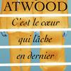 coin lecture: C'est le coeur qui lâche en dernier par Margaret ATWOOD