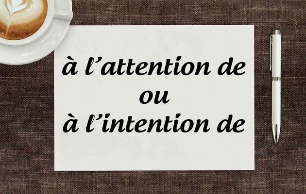 Ne faites plus l'erreur : à l'attention de ou à l'intention de ?
