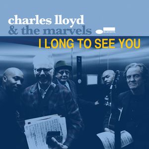 CHARLES LLOYD & THE MARVELS « I Long to See You »