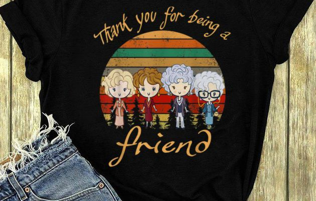 Top trending Golden Girls Thank You For Being A Friend Vintage shirt