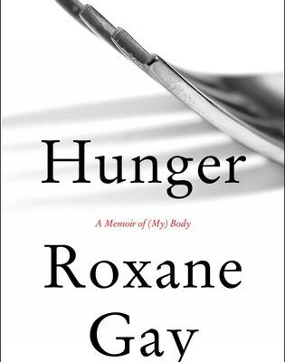 Read Hunger: A Memoir of (My) Body by Roxane Gay Book Online or Download PDF