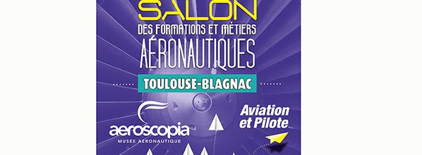 Salon des Formations et Métiers Aéronautiques - 27/28/29 septembre 2019 : 1re édition à Toulouse