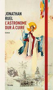 *L'ASTRONOME DUR À CUIRE*Jonathan Ruel*Éditions Druide