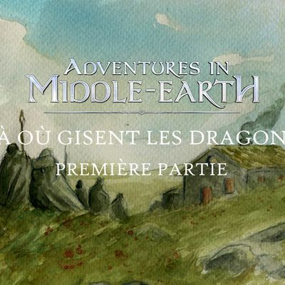 CR Adventures in Middle-Earth : Là où gisent les dragons (01)