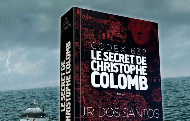 Codex 632, le secret de Christophe Colomb, de J.R. Dos Santos