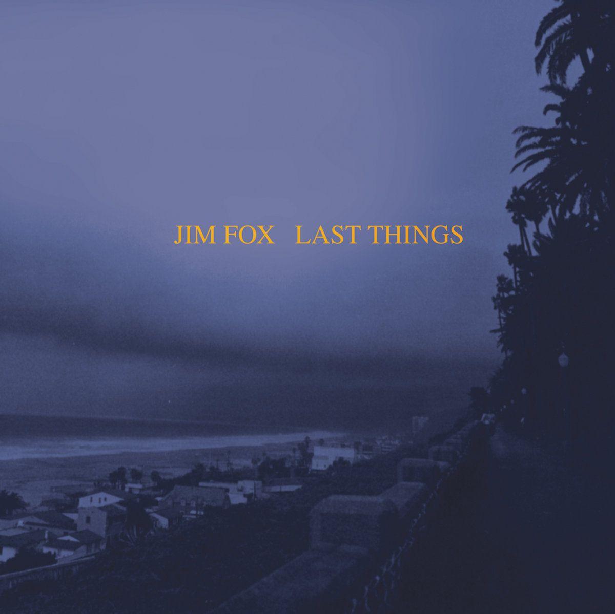 Jim Fox - Last things