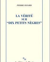 """La vérité sur """"Dix petits nègres"""" - Pierre Bayard"""