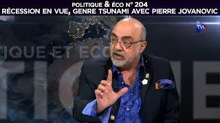 Video Pierre Jovanovic - Récession en vue, genre tsunami - Politique & Eco n° 204