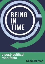 Gilad Atzmon: Being in Time, a post-political manifesto