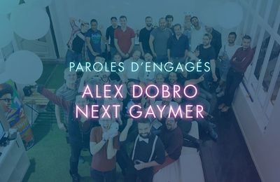 Alex Dobro de Next Gaymer - PAROLES D'ENGAGÉS E10