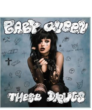 BABY QUEEN • THESE DRUGS