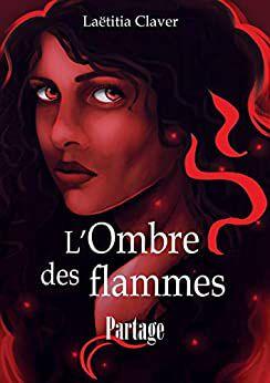 L'ombre des flammes , tome 1 : Partage - @laetitiac29
