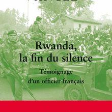 Rwanda, la fin du silence Témoignage d'un officier français (Guillaume Ancel)