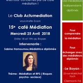 15e café Médiation du Club Actumediation, Association de médiateurs indépendants et diplômés à Clermont Fd , par Sabine Hamoumou - Actualités de la médiation