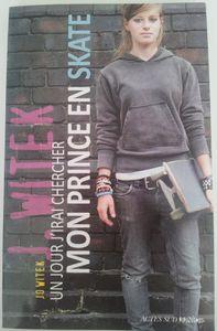 Un jour j'irai chercher mon Prince en skate. Jo Witek (dès 14 ans)