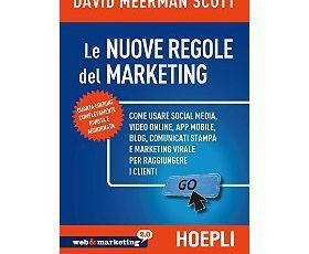 Le nuove regole del marketing: Come usare social media, video online, app mobile, blog, comunicati stampa e marketing virale per raggiungere i clienti