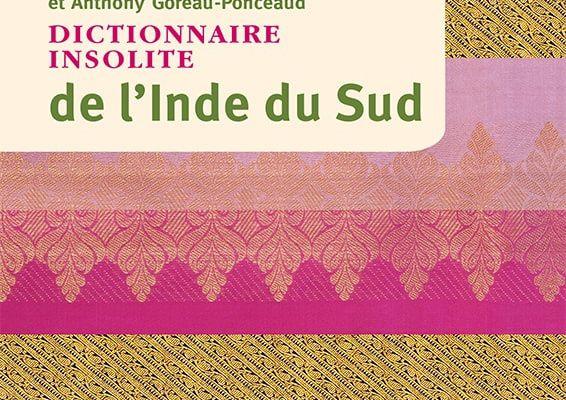 Dictionnaire insolite de l'Inde du Sud par Émilie Ponceaud-Goreau et Anthony Goreau-Ponceaud