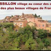 """ROUSSILLON village coloré au cœur du Luberon """"Un des plus beaux villages de France"""""""