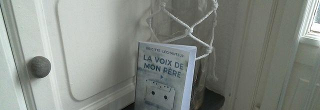 LA VOIX DE MON PERE de Brigitte LECHANTEUR