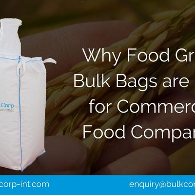 Why Food Grade Bulk Bags are Ideal for Commercial Food Companies