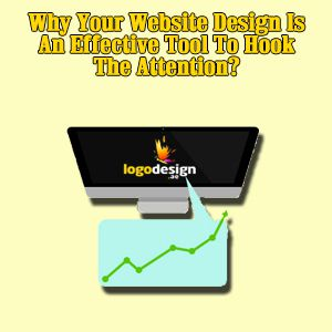 Why Your Website Design Is An Effective Tool To Hook The Attention?