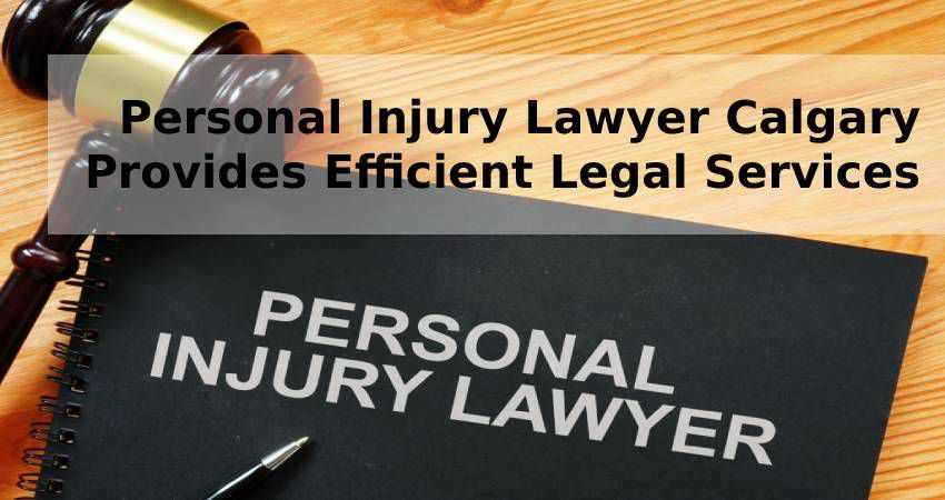Personal Injury Lawyer Calgary Provides Efficient Legal Services