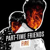 Part-Time Friends : Fire - Musique en streaming - À écouter sur Deezer