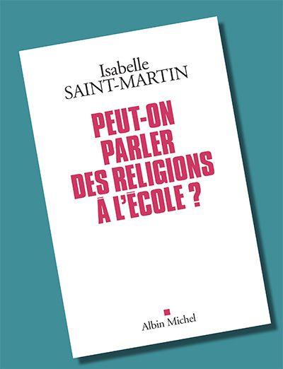 """A lire... """"Peut-on parler des religions à l'école? Plaidoyer pour l'approche des faits religieux par les arts"""" - Isabelle Saint-Martin"""
