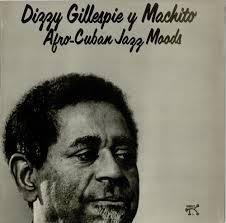 Dizzy gillespie y Machito: Afro-Cuban Jazz Moods