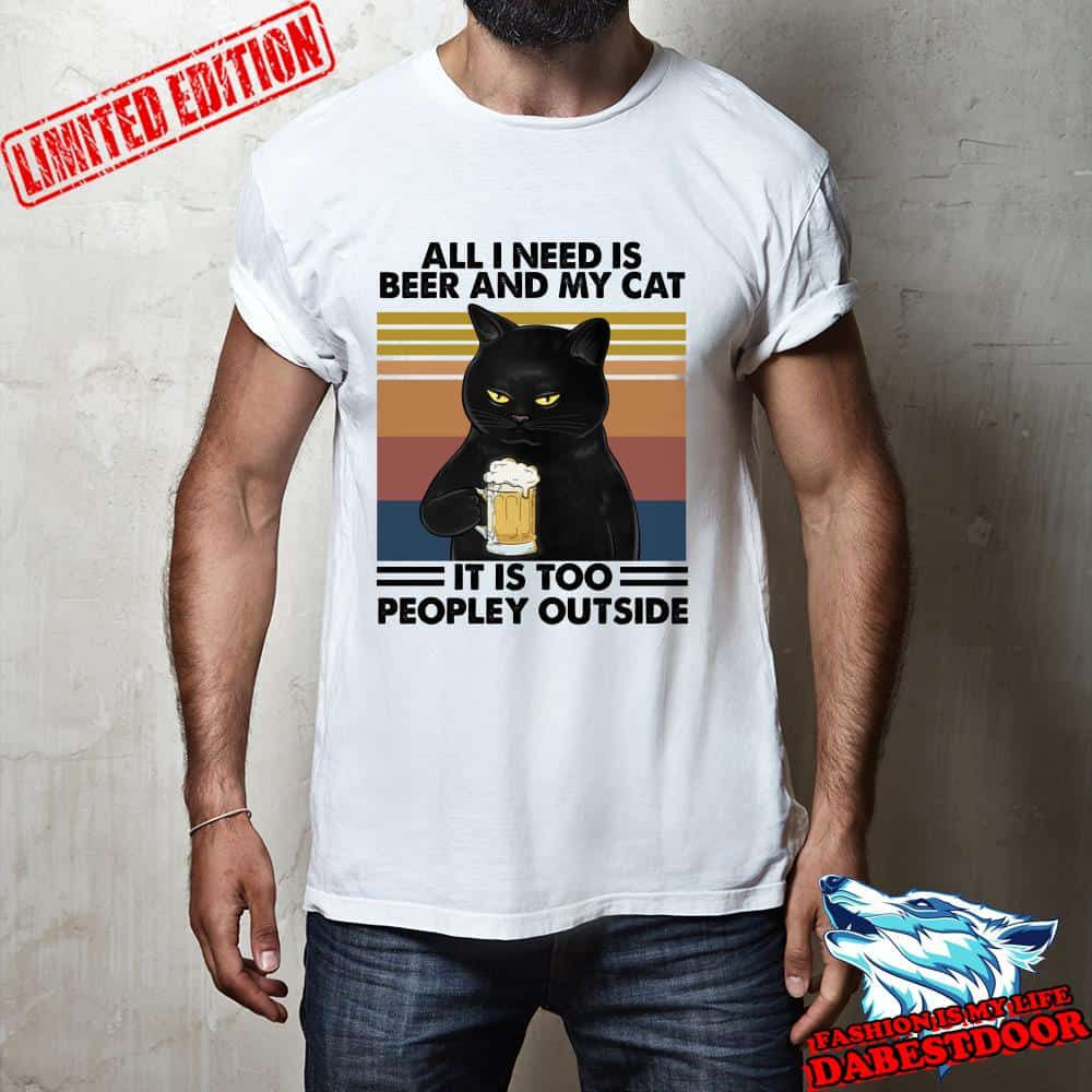 Black cat all i need is beer and my cat it is too peopley outside vintage shirt, hoodie, sweater