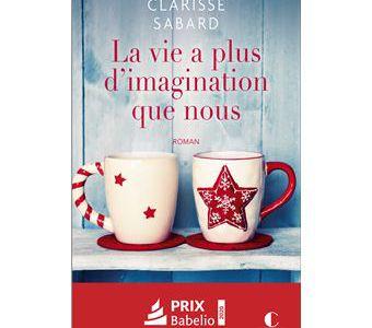 La vie a plus d'imagination que nous de Clarisse Sabard