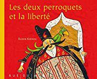 Les deux perroquets et la liberté / Rashin Kheirek - Rue du monde