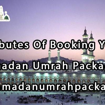 Attributes Of Booking Your Ramadan Umrah Package Through Ramadanumrahpackages.Co.UK