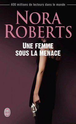 Une femme sous la menace - Nora Roberts (Terminé)