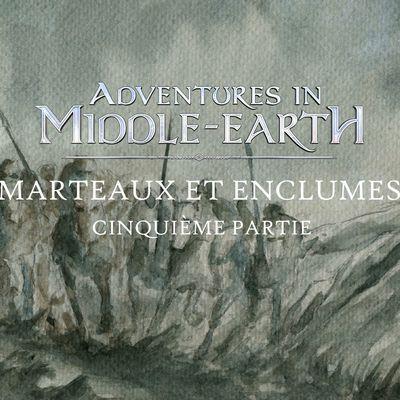 CR Adventures in Middle Earth : Marteaux et enclumes (5/6)