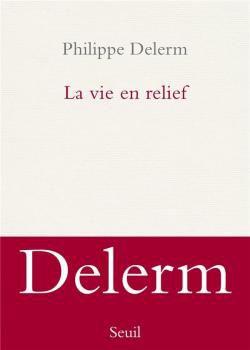 """Un livre que j'aurais aimé écrire : """"La vie en relief"""" de Philippe Delerm..."""